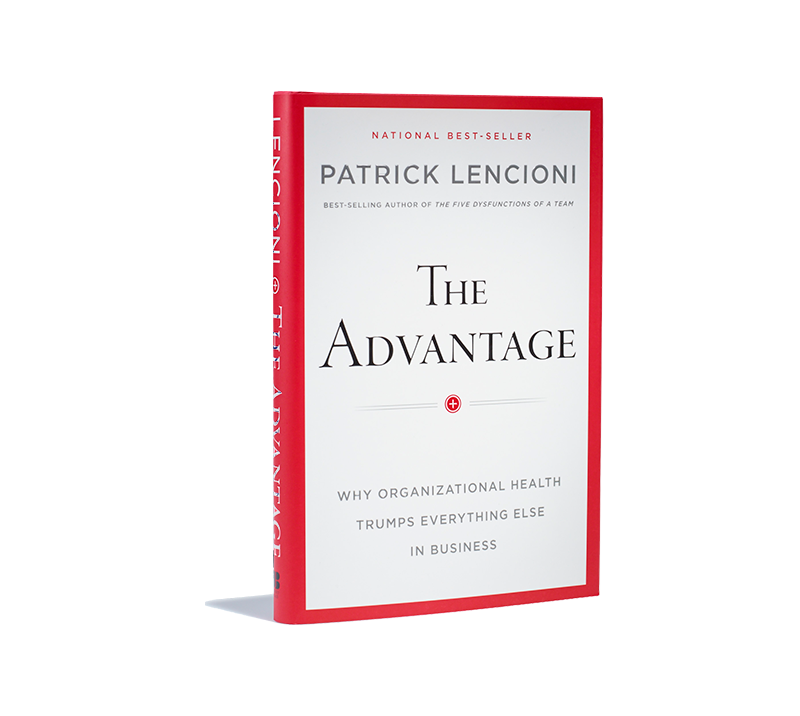 Read The Advantage Why Organizational Health Trumps Everything Else In Business By Patrick Lencioni